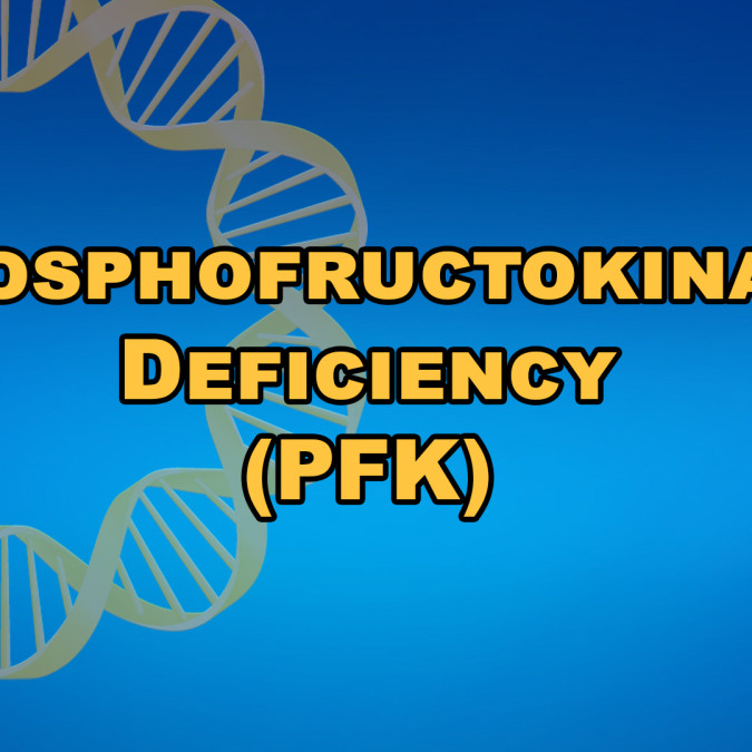Phosphofructokinase Deficiency (PFK)